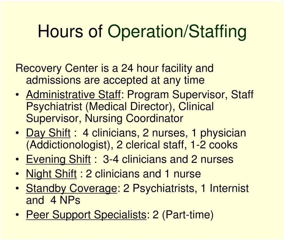 clinicians, 2 nurses, 1 physician (Addictionologist), 2 clerical staff, 1-2 cooks Evening Shift : 3-4 clinicians and 2 nurses