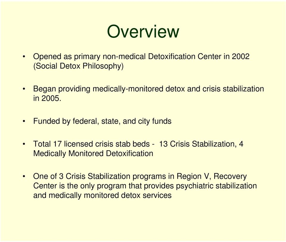 Funded by federal, state, and city funds Total 17 licensed crisis stab beds - 13 Crisis Stabilization, 4 Medically