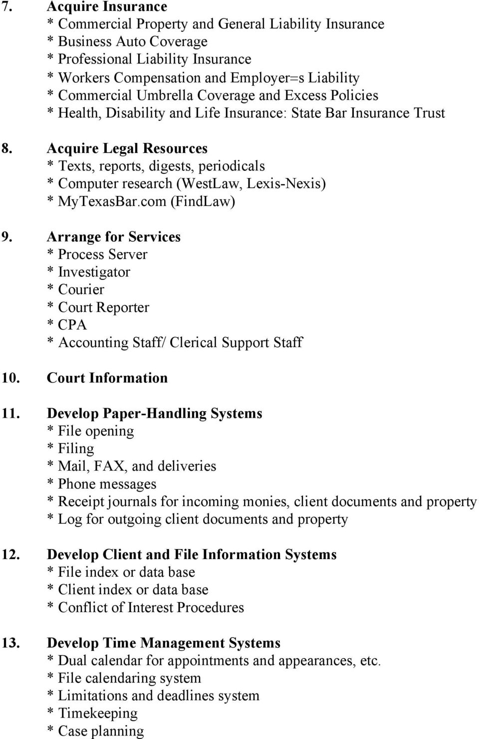 Acquire Legal Resources * Texts, reports, digests, periodicals * Computer research (WestLaw, Lexis-Nexis) * MyTexasBar.com (FindLaw) 9.