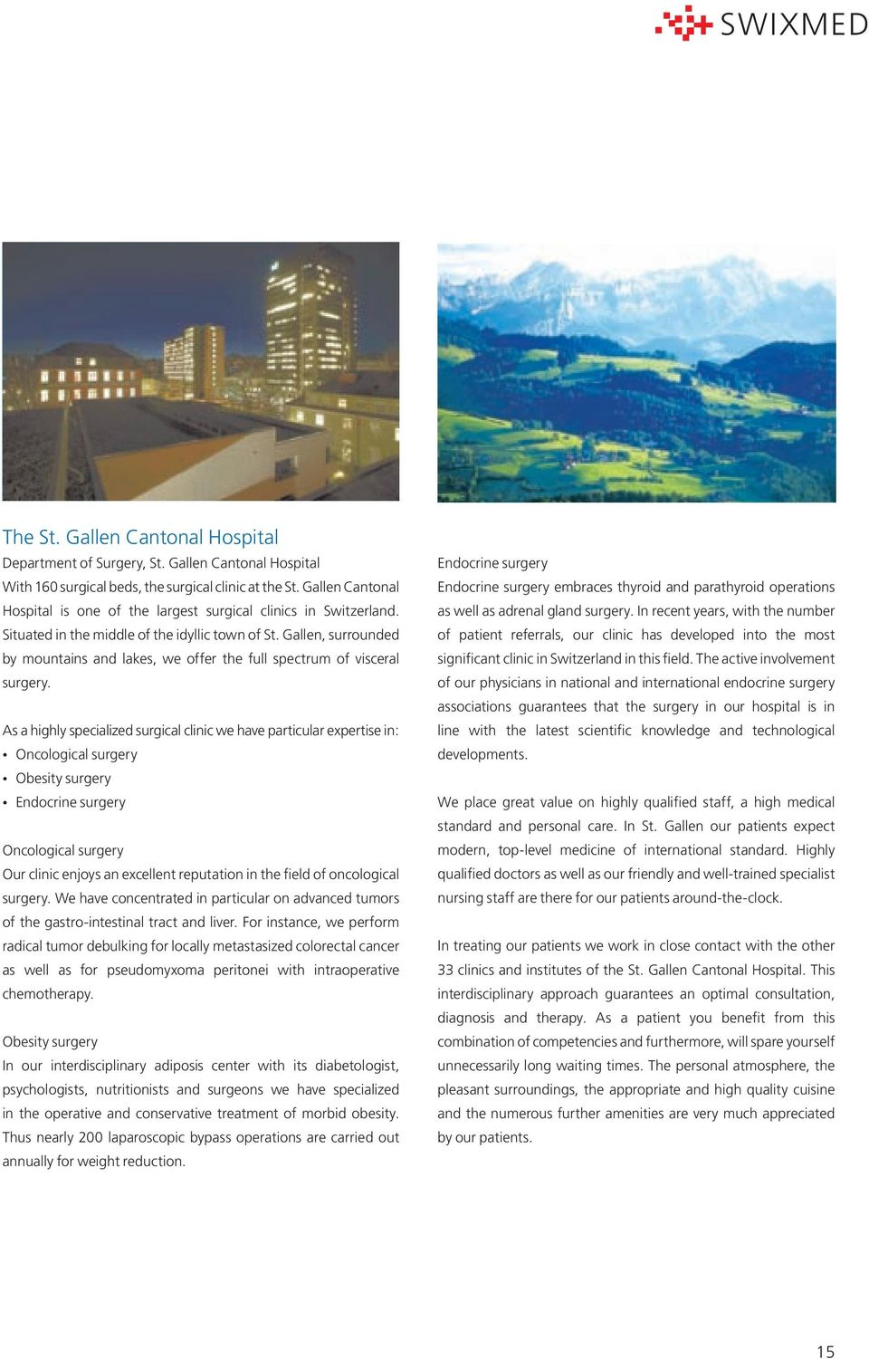 Gallen, surrounded by mountains and lakes, we offer the full spectrum of visceral surgery.