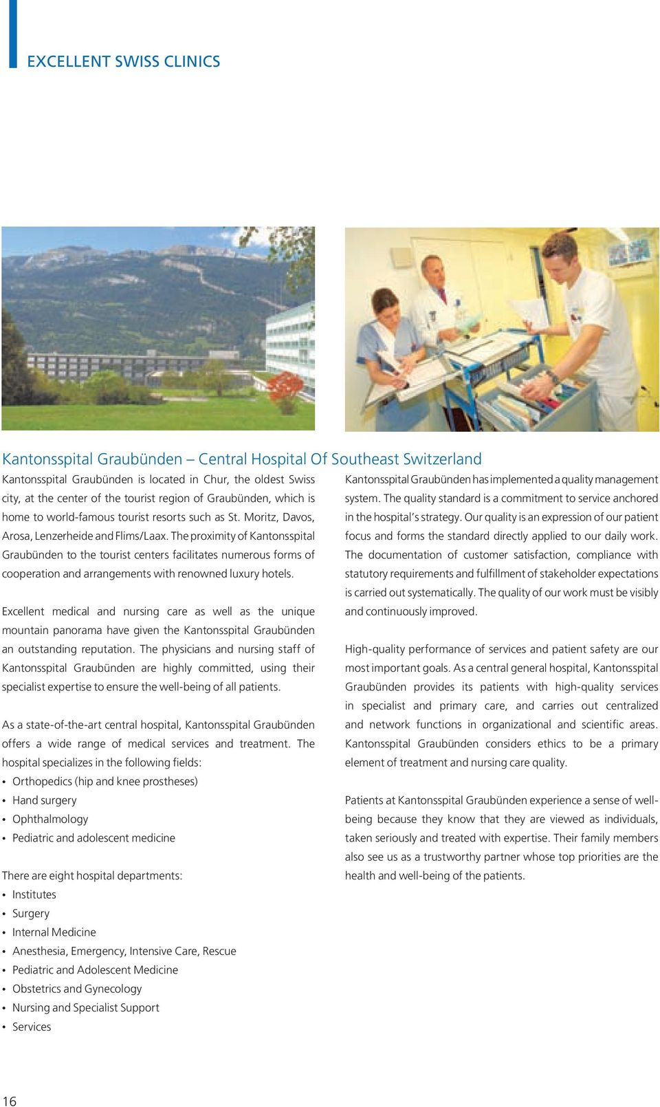 Moritz, Davos, in the hospital s strategy. Our quality is an expression of our patient Arosa, Lenzerheide and Flims/Laax.