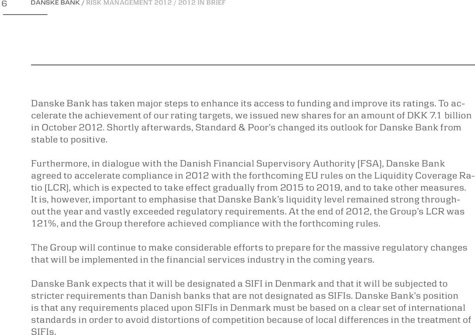 Shortly afterwards, Standard & Poor s changed its outlook for Danske Bank from stable to positive.