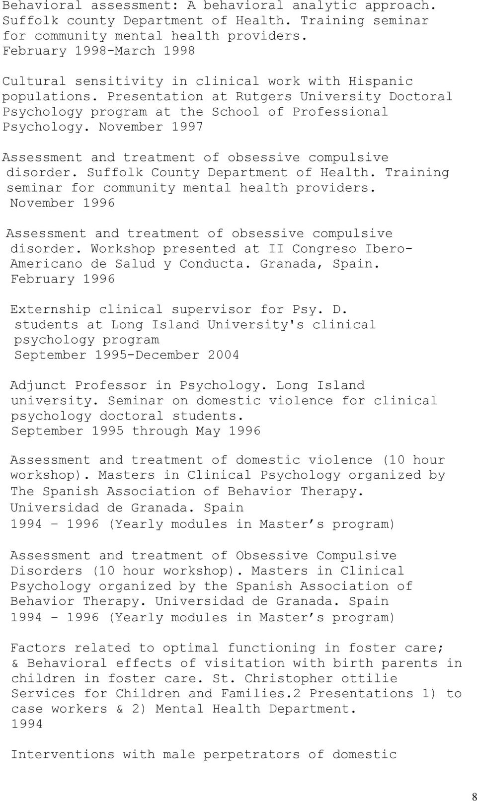 November 1997 Assessment and treatment of obsessive compulsive disorder. Suffolk County Department of Health. Training seminar for community mental health providers.