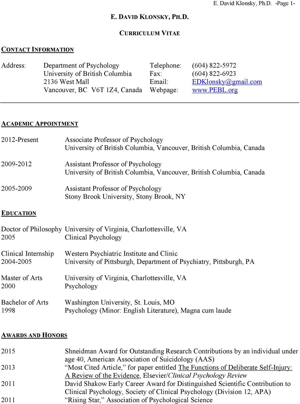 org ACADEMIC APPOINTMENT 2012-Present Associate Professor of Psychology University of British Columbia, Vancouver, British Columbia, Canada 2009-2012 Assistant Professor of Psychology University of
