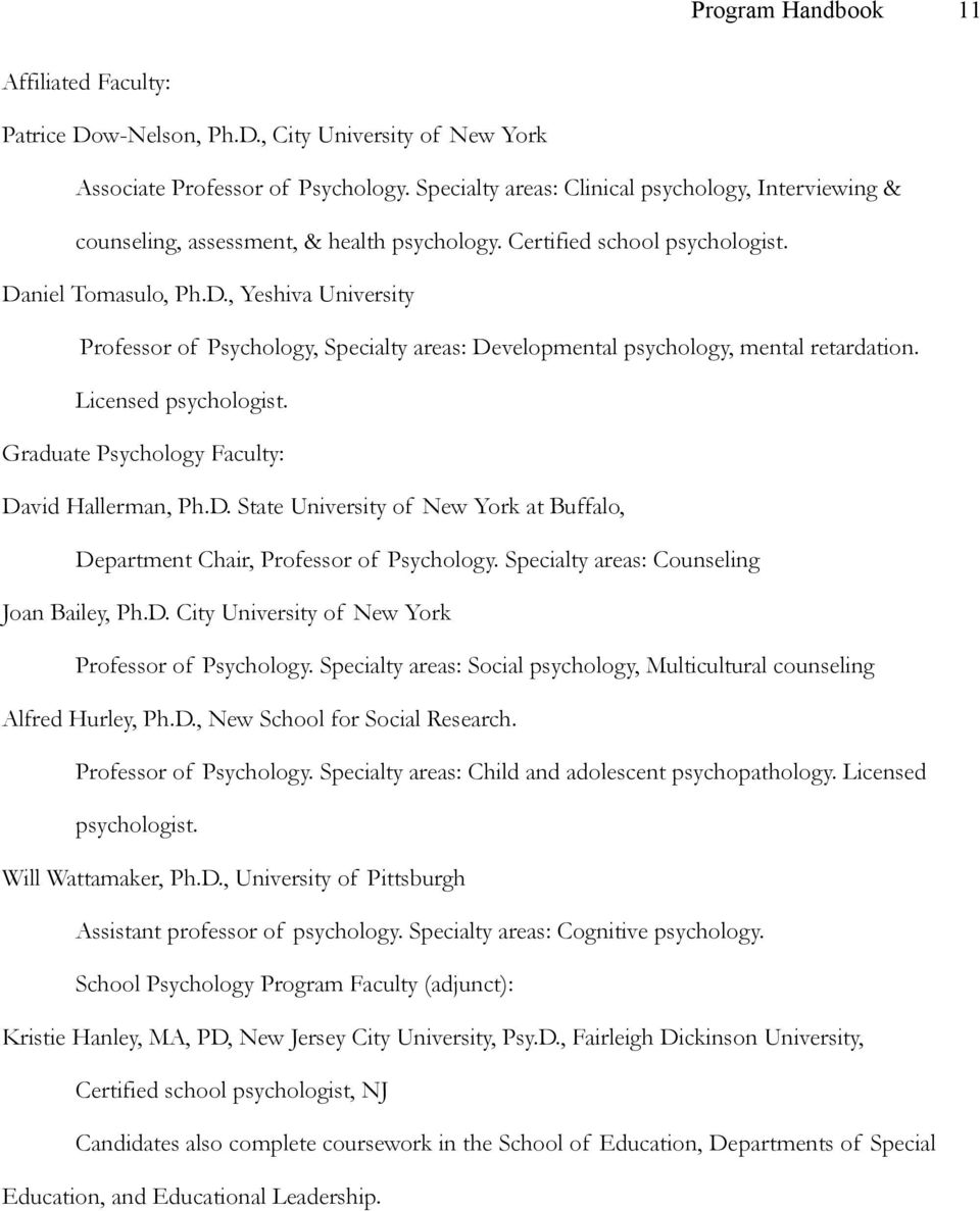 niel Tomasulo, Ph.D., Yeshiva University Professor of Psychology, Specialty areas: Developmental psychology, mental retardation. Licensed psychologist.