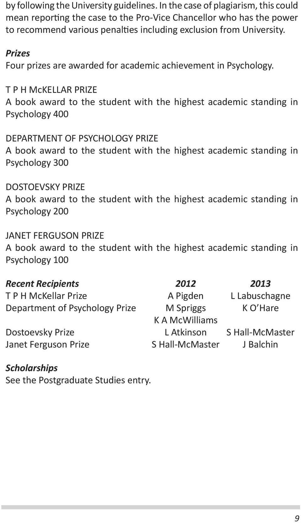 Prizes Four prizes are awarded for academic achievement in Psychology.