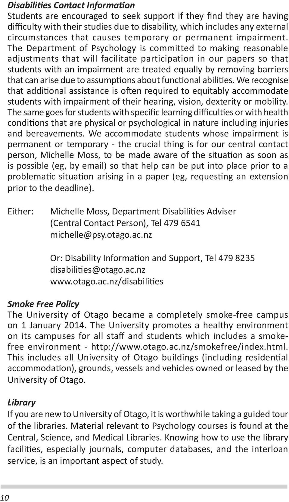 The Department of Psychology is committed to making reasonable adjustments that will facilitate participation in our papers so that students with an impairment are treated equally by removing