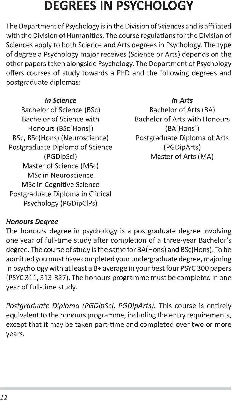 The type of degree a Psychology major receives (Science or Arts) depends on the other papers taken alongside Psychology.