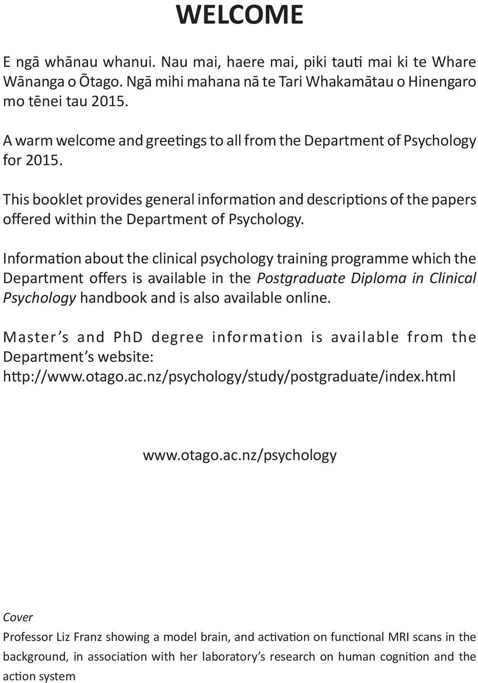 Information about the clinical psychology training programme which the Department offers is available in the Postgraduate Diploma in Clinical Psychology handbook and is also available online.