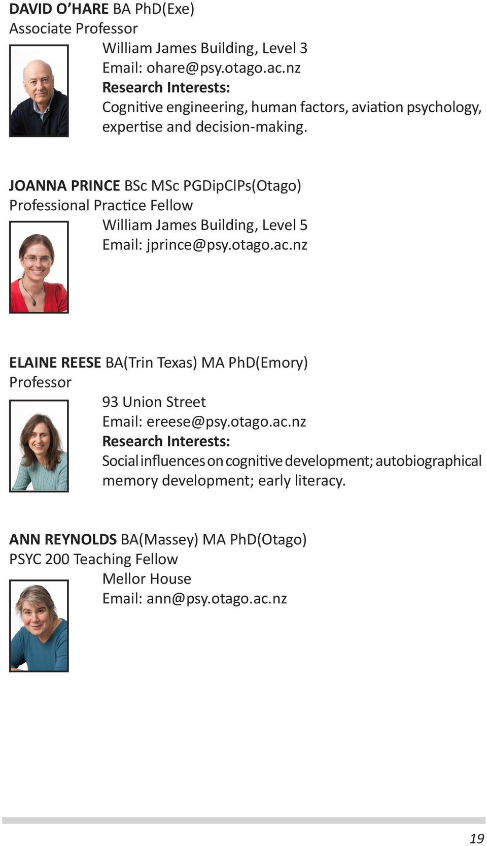 JOANNA PRINCE BSc MSc PGDipClPs(Otago) Professional Practice Fellow William James Building, Level 5 Email: jprince@psy.otago.ac.nz ELAINE REESE BA(Trin Texas) MA PhD(Emory) Professor 93 Union Street Email: ereese@psy.