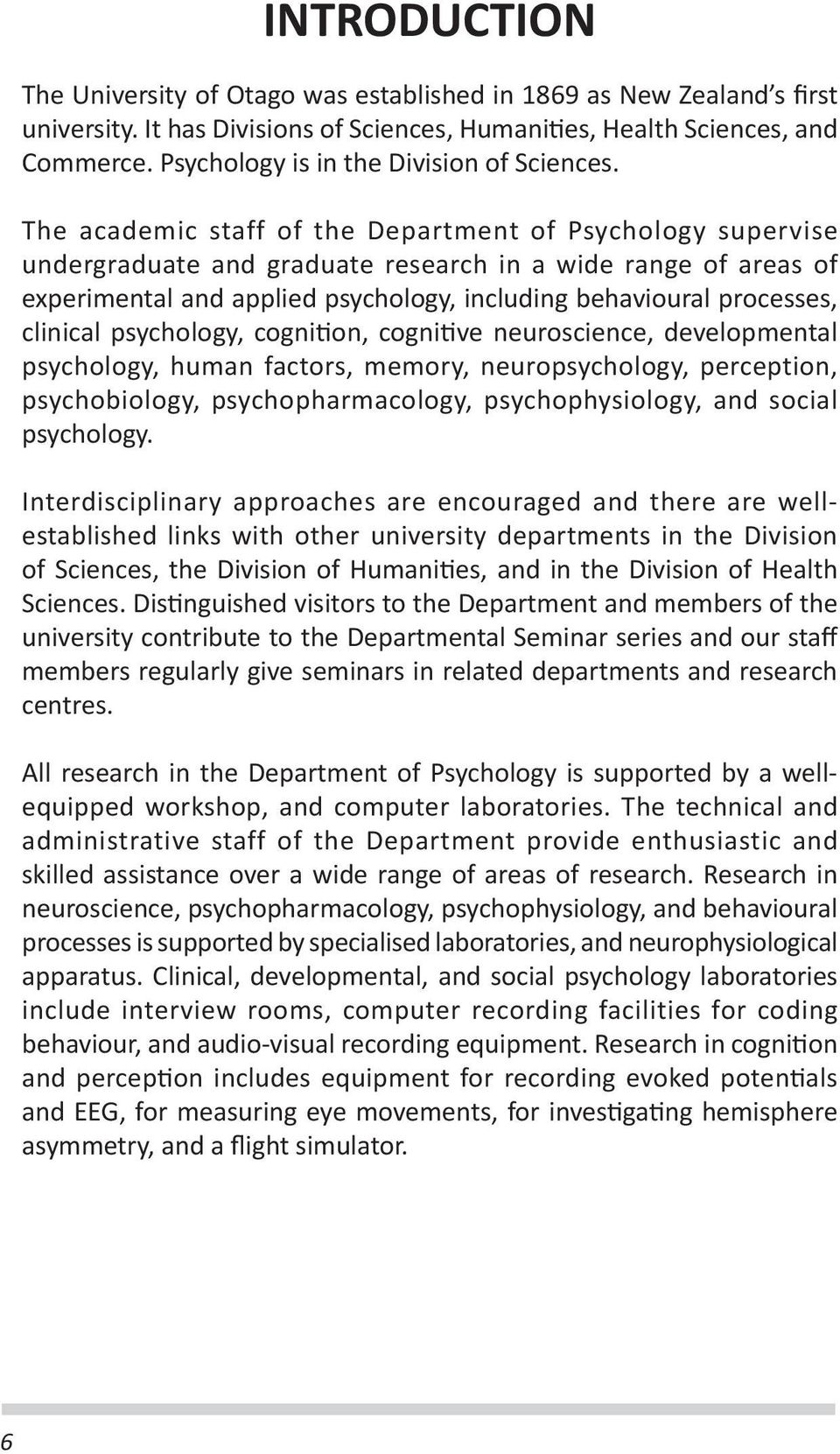 The academic staff of the Department of Psychology supervise undergraduate and graduate research in a wide range of areas of experimental and applied psychology, including behavioural processes,