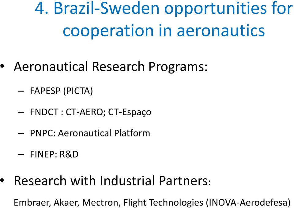 CT-Espaço PNPC: Aeronautical Platform FINEP: R&D Research with