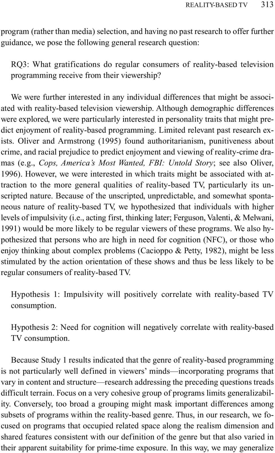 We were further interested in any individual differences that might be associated with reality-based television viewership.