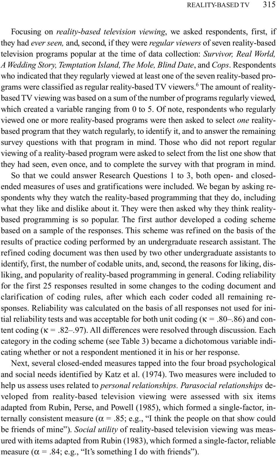 Respondents who indicated that they regularly viewed at least one of the seven reality-based programs were classified as regular reality-based TV viewers.