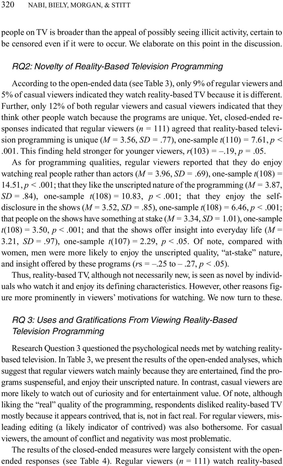 RQ2: Novelty of Reality-Based Television Programming According to the open-ended data (see Table 3), only 9% of regular viewers and 5% of casual viewers indicated they watch reality-based TV because