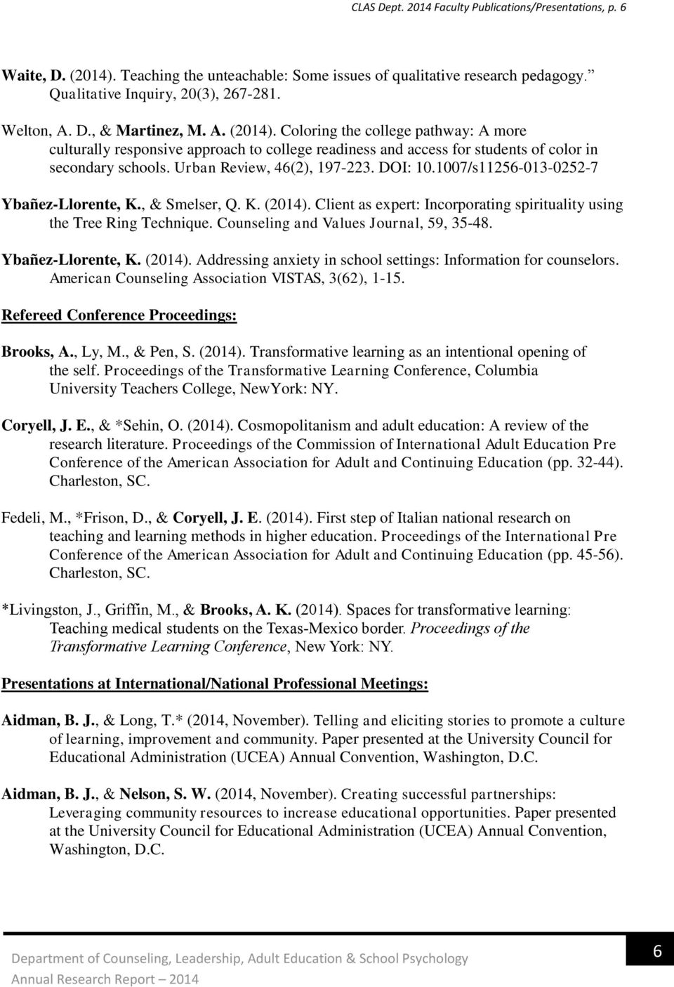 1007/s11256-013-0252-7 Ybañez-Llorente, K., & Smelser, Q. K. (2014). Client as expert: Incorporating spirituality using the Tree Ring Technique. Counseling and Values Journal, 59, 35-48.