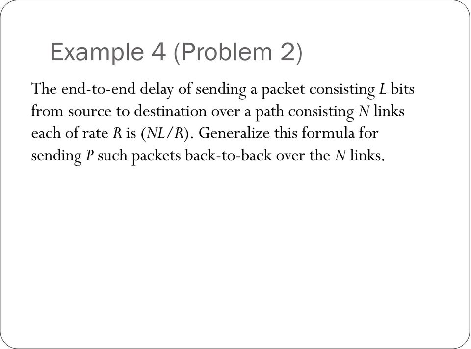 path consisting N links each of rate R is (NL/R).