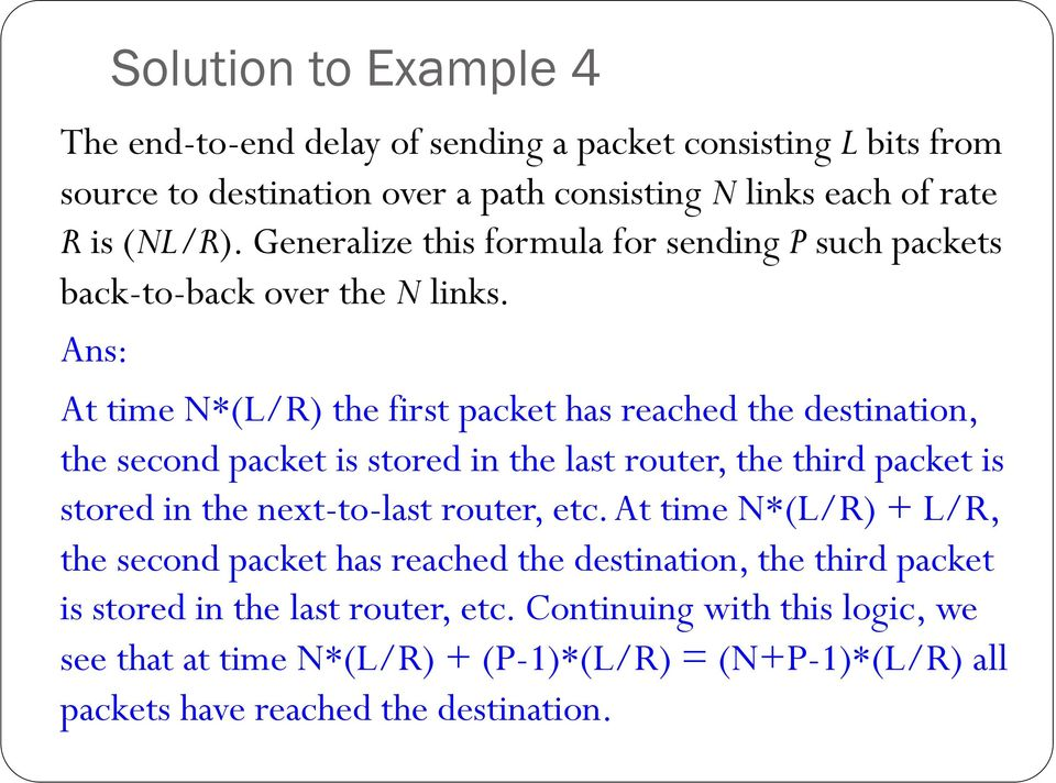 Ans: At time N*(L/R) the first packet has reached the destination, the second packet is stored in the last router, the third packet is stored in the next-to-last
