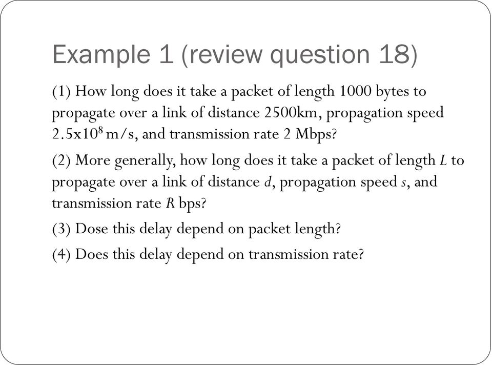 (2) More generally, how long does it take a packet of length L to propagate over a link of distance d,