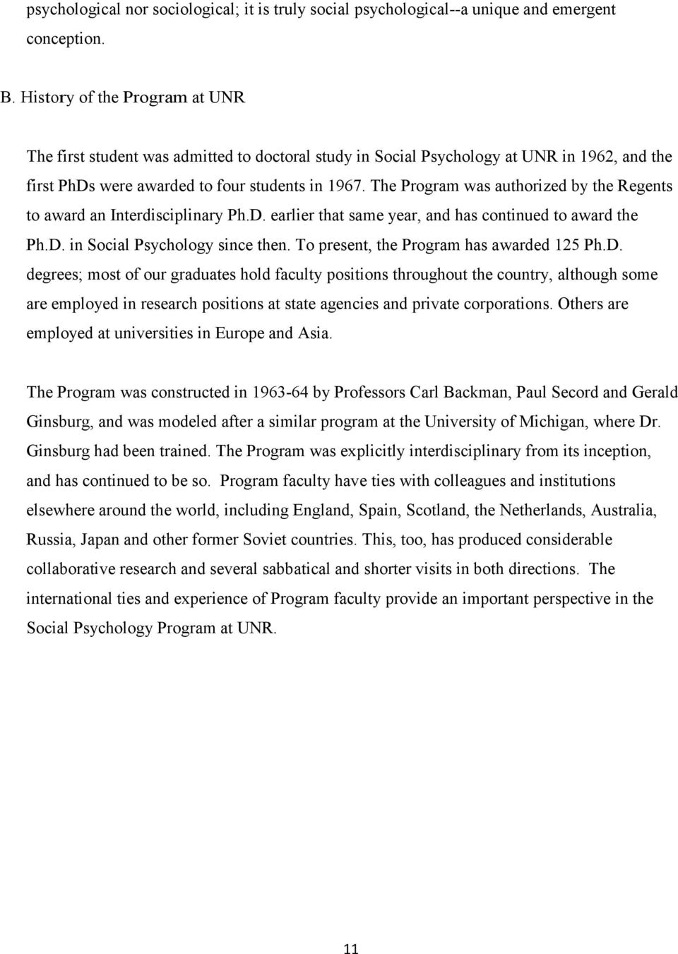 The Program was authorized by the Regents to award an Interdisciplinary Ph.D. earlier that same year, and has continued to award the Ph.D. in Social Psychology since then.