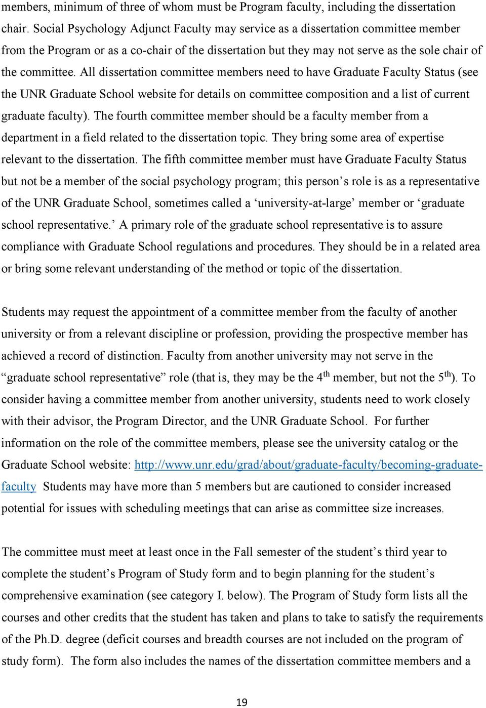 All dissertation committee members need to have Graduate Faculty Status (see the UNR Graduate School website for details on committee composition and a list of current graduate faculty).