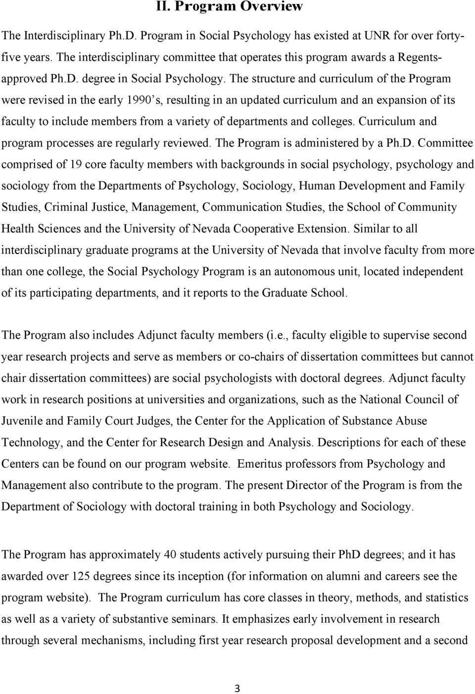 The structure and curriculum of the Program were revised in the early 1990 s, resulting in an updated curriculum and an expansion of its faculty to include members from a variety of departments and