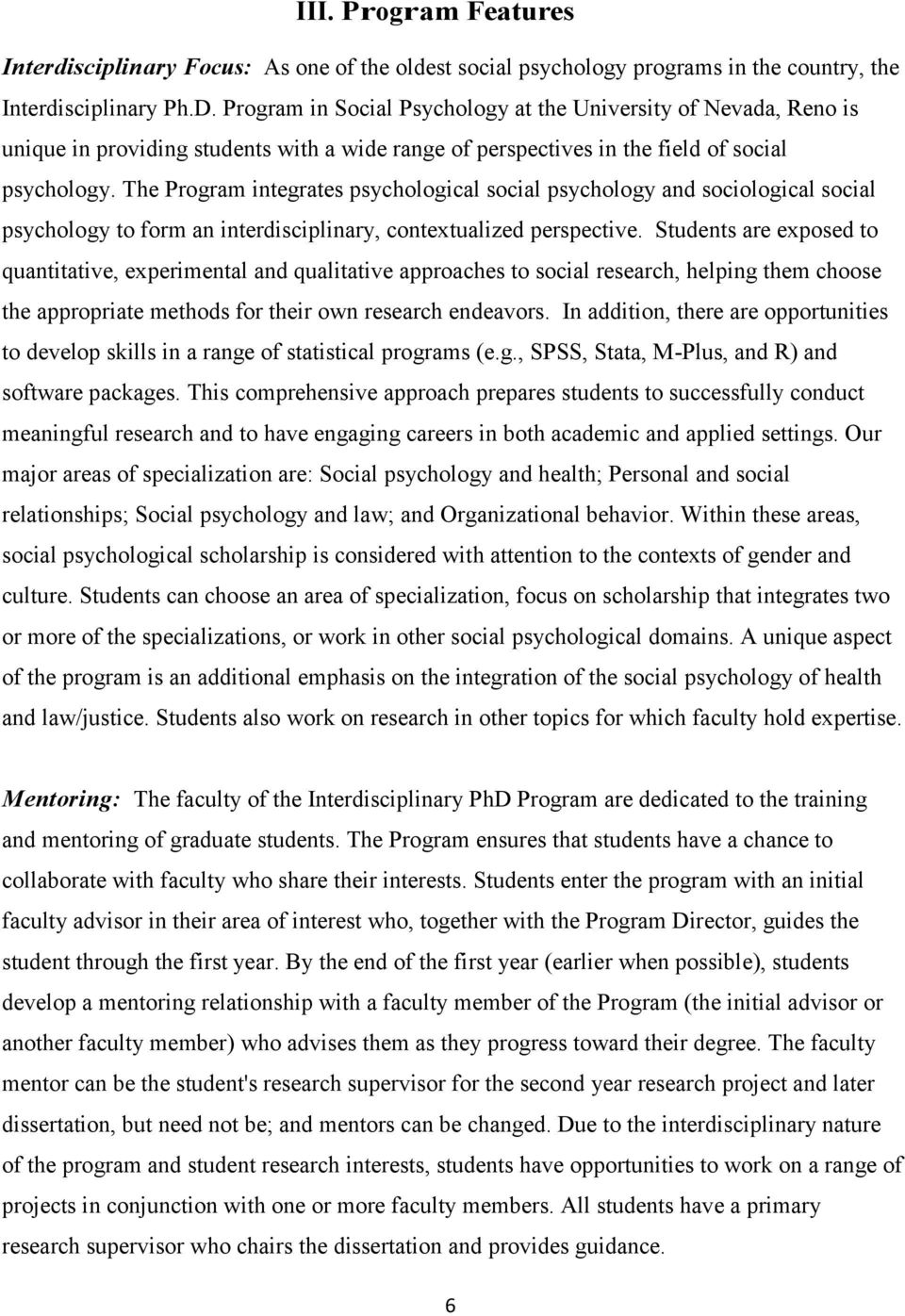 The Program integrates psychological social psychology and sociological social psychology to form an interdisciplinary, contextualized perspective.