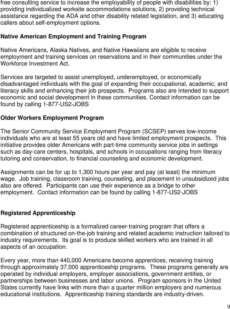 Native American Employment and Training Program Native Americans, Alaska Natives, and Native Hawaiians are eligible to receive employment and training services on reservations and in their