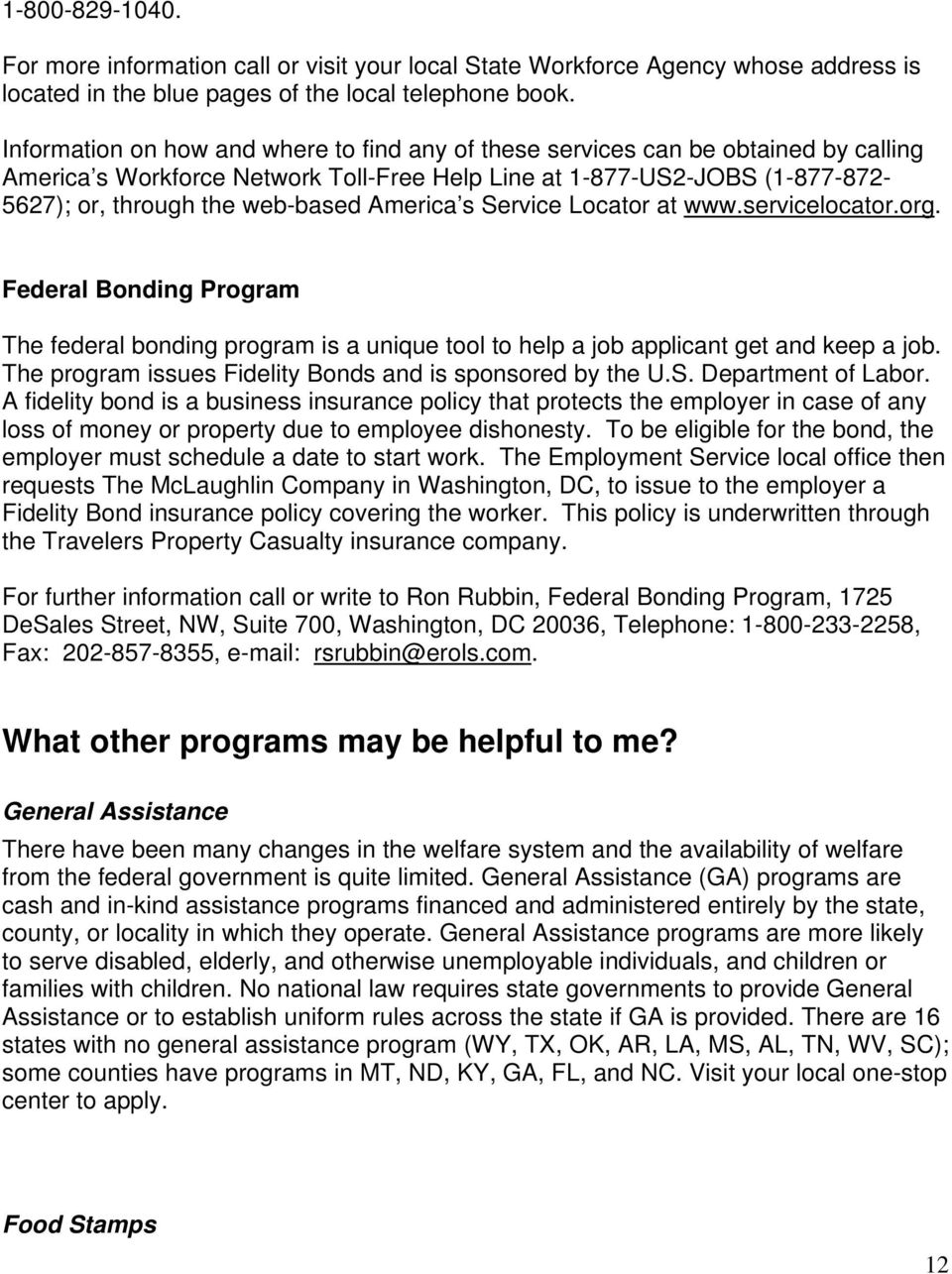 America s Service Locator at www.servicelocator.org. Federal Bonding Program The federal bonding program is a unique tool to help a job applicant get and keep a job.