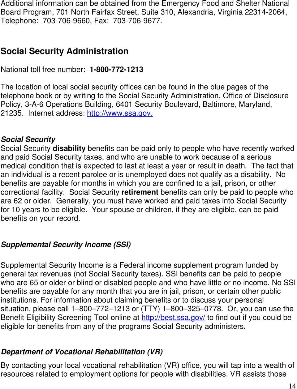 Social Security Administration National toll free number: 1-800-772-1213 The location of local social security offices can be found in the blue pages of the telephone book or by writing to the Social