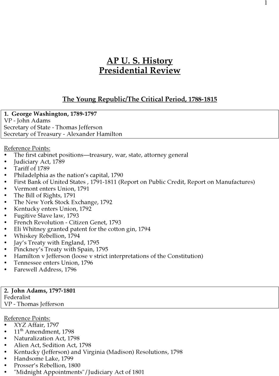 Judiciary Act, 1789 Tariff of 1789 Philadelphia as the nation s capital, 1790 First Bank of United States, 1791-1811 (Report on Public Credit, Report on Manufactures) Vermont enters Union, 1791 The