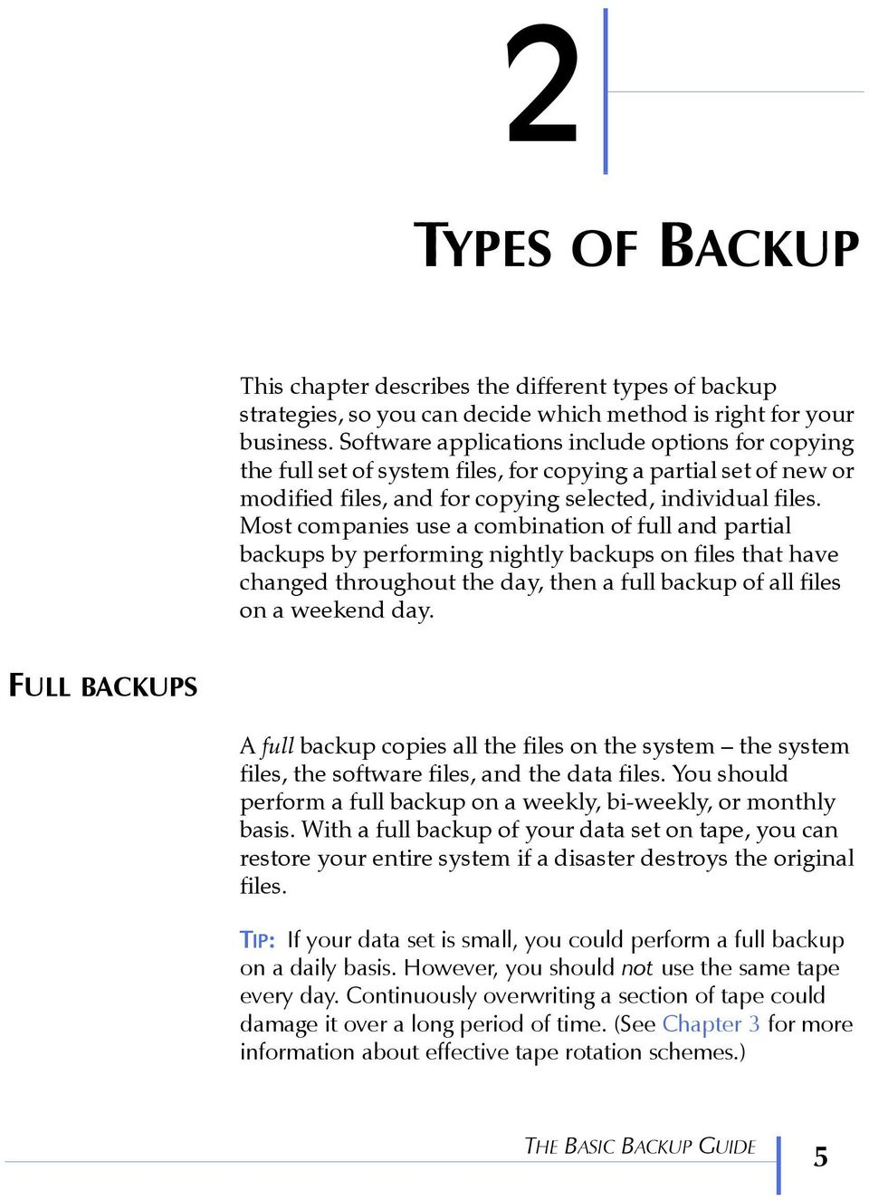 Most companies use a combination of full and partial backups by performing nightly backups on files that have changed throughout the day, then a full backup of all files on a weekend day.