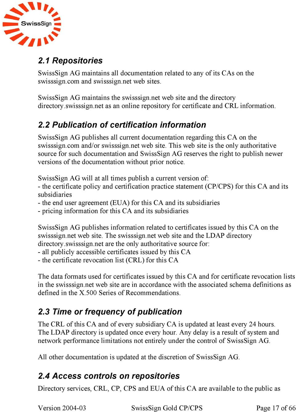 2 Publication of certification information SwissSign AG publishes all current documentation regarding this CA on the swisssign.com and/or swisssign.net web site.