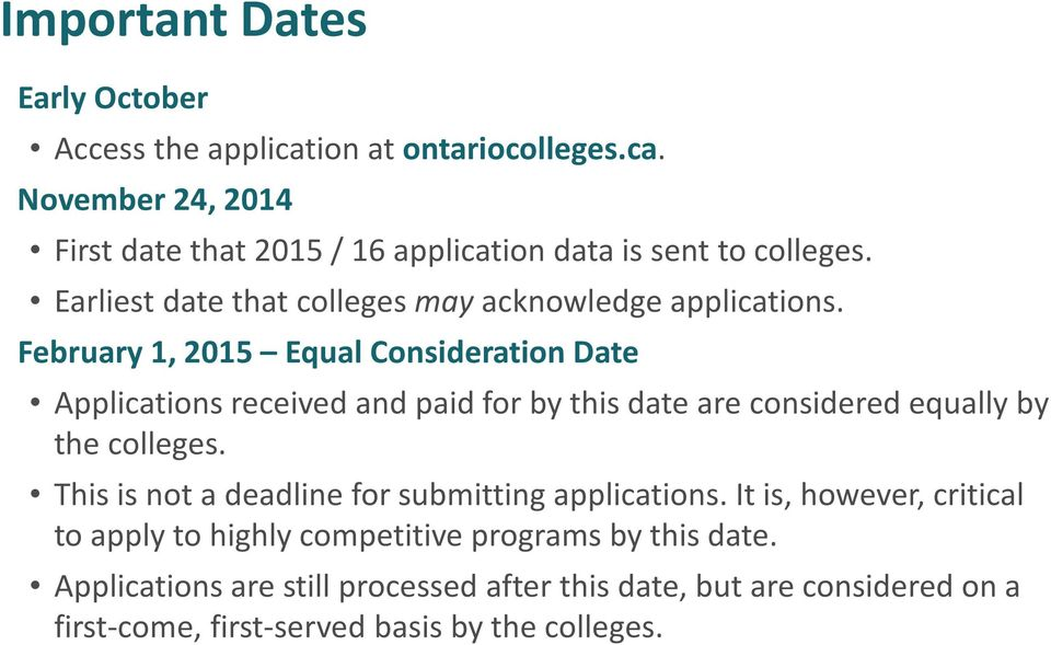February 1, 2015 Equal Consideration Date Applications received and paid for by this date are considered equally by the colleges.