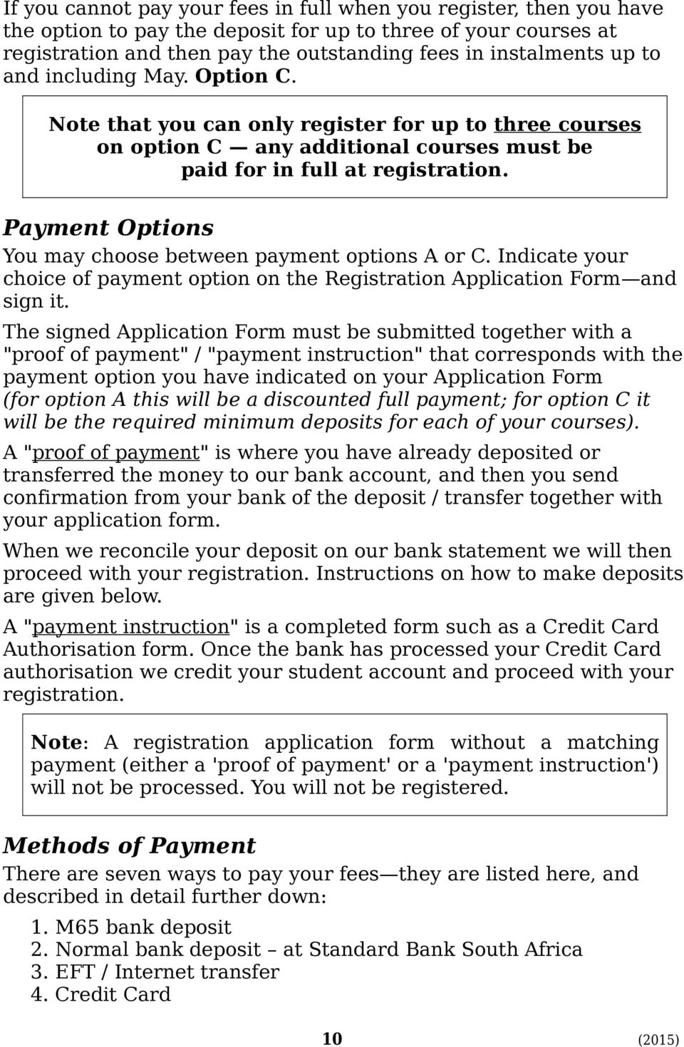 Payment Options You may choose between payment options A or C. Indicate your choice of payment option on the Registration Application Form and sign it.