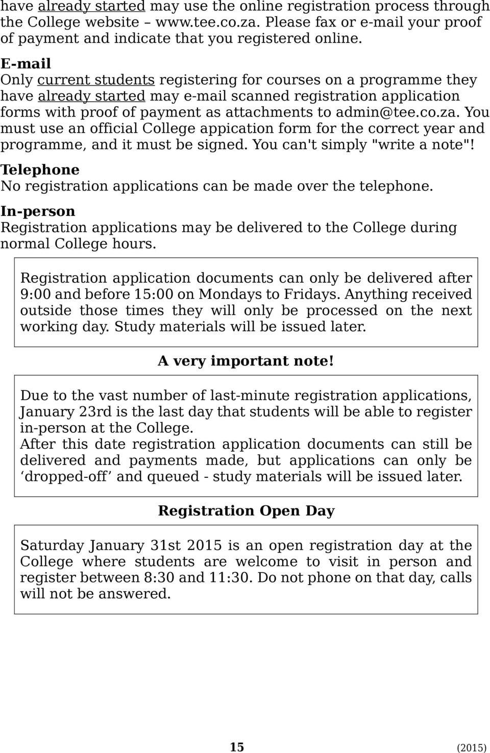 "You must use an official College appication form for the correct year and programme, and it must be signed. You can't simply ""write a note""!"