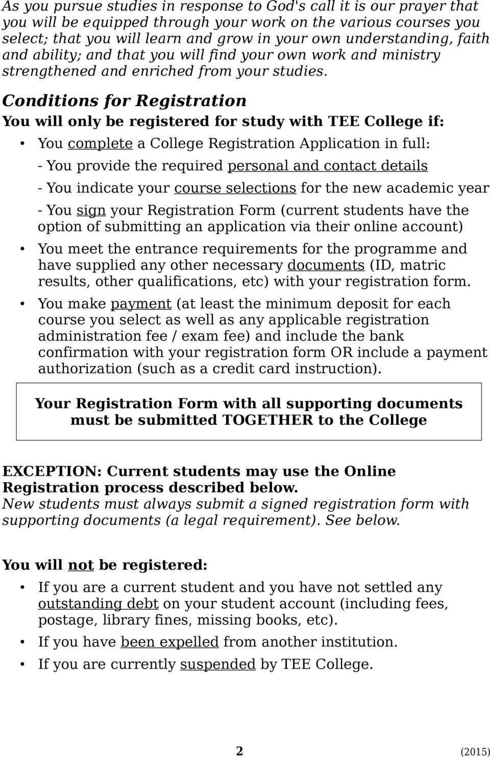 Conditions for Registration You will only be registered for study with TEE College if: You complete a College Registration Application in full: - You provide the required personal and contact details