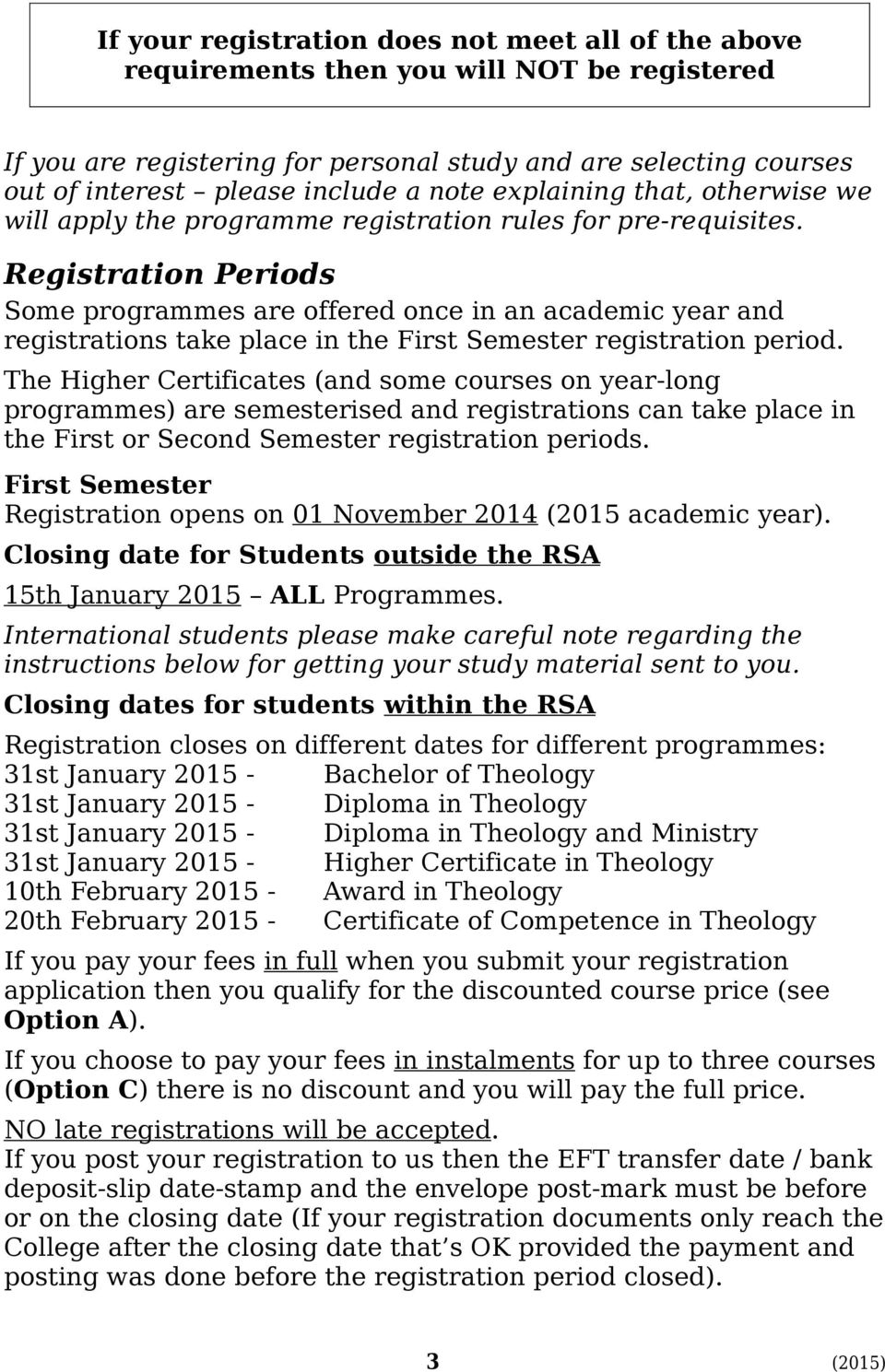 Registration Periods Some programmes are offered once in an academic year and registrations take place in the First Semester registration period.