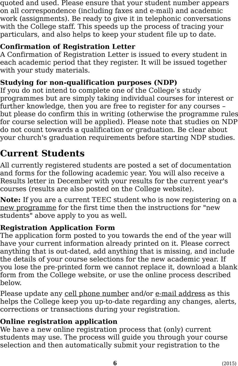 Confirmation of Registration Letter A Confirmation of Registration Letter is issued to every student in each academic period that they register. It will be issued together with your study materials.