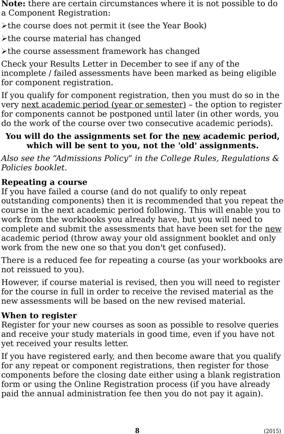 If you qualify for component registration, then you must do so in the very next academic period (year or semester) the option to register for components cannot be postponed until later (in other