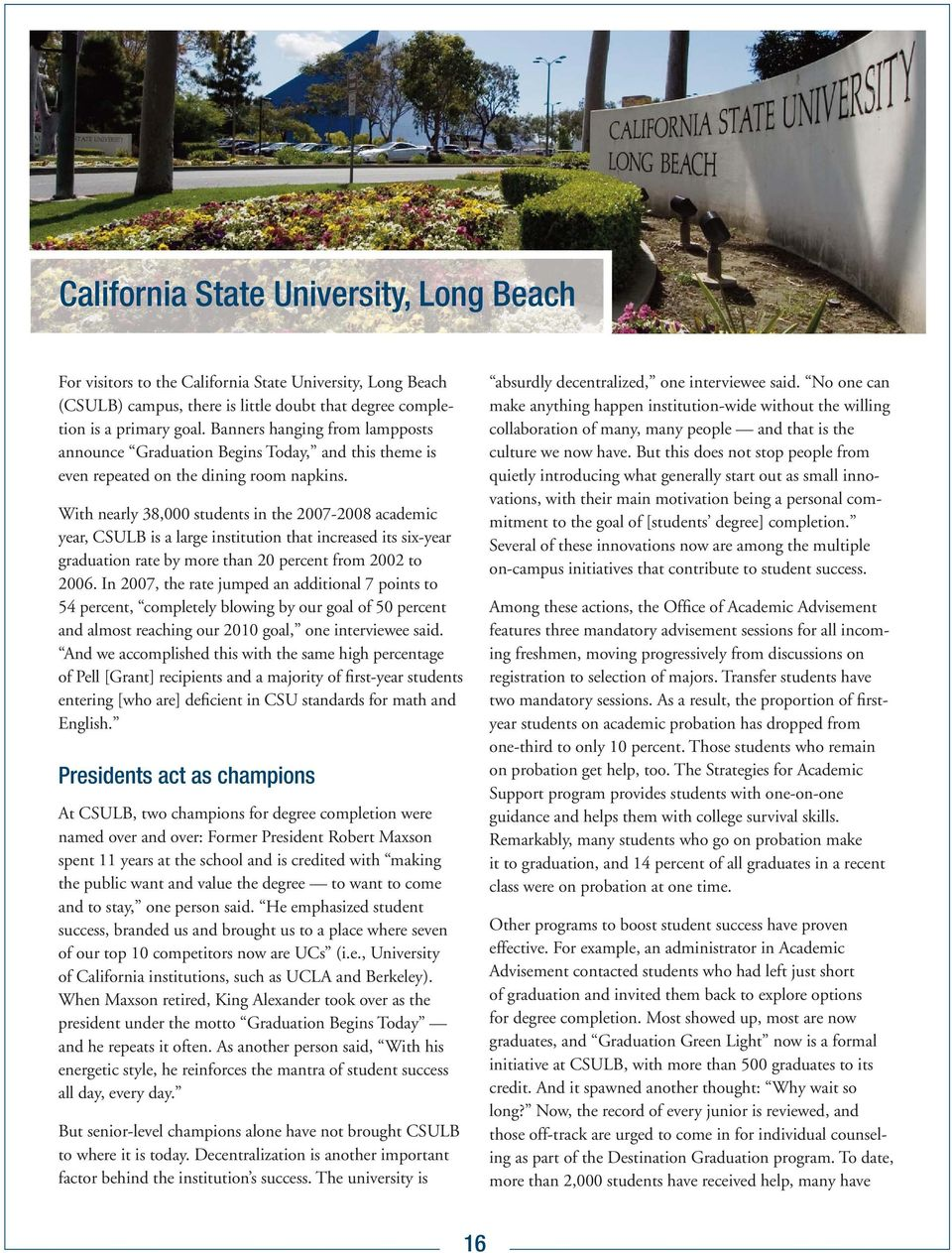 With nearly 38,000 students in the 2007-2008 academic year, CSULB is a large institution that increased its six-year graduation rate by more than 20 percent from 2002 to 2006.