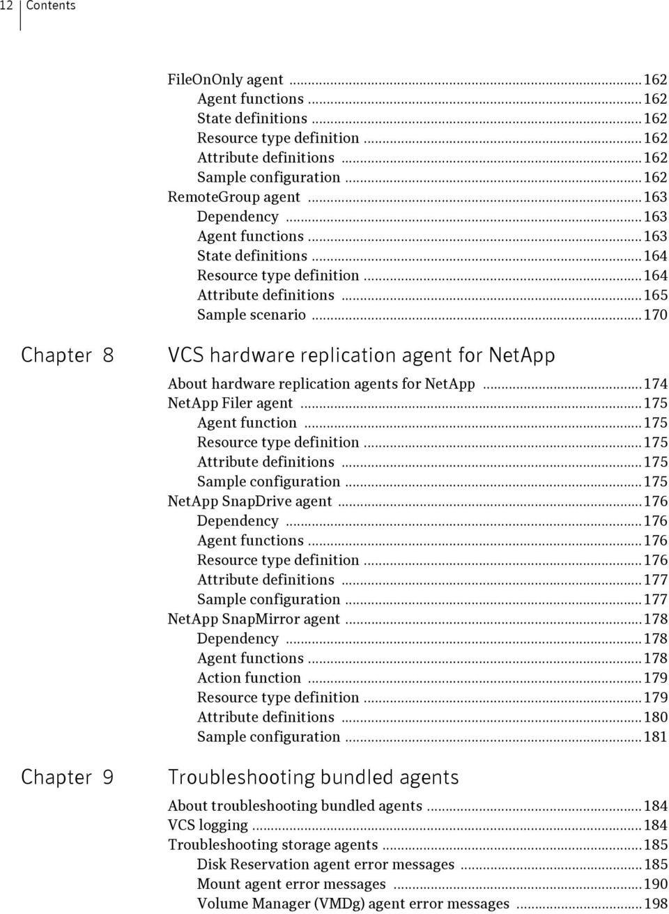 ..170 Chapter 8 Chapter 9 VCS hardware replication agent for NetApp About hardware replication agents for NetApp...174 NetApp Filer agent...175 Agent function...175 Resource type definition.