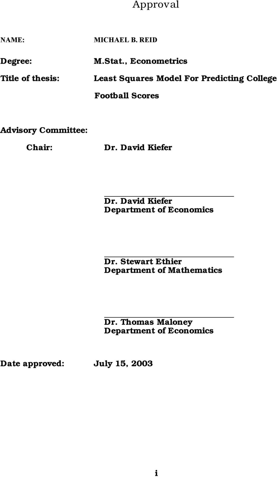 Committee: Chair: Dr. David Kiefer Dr. David Kiefer Department of Economics Dr.