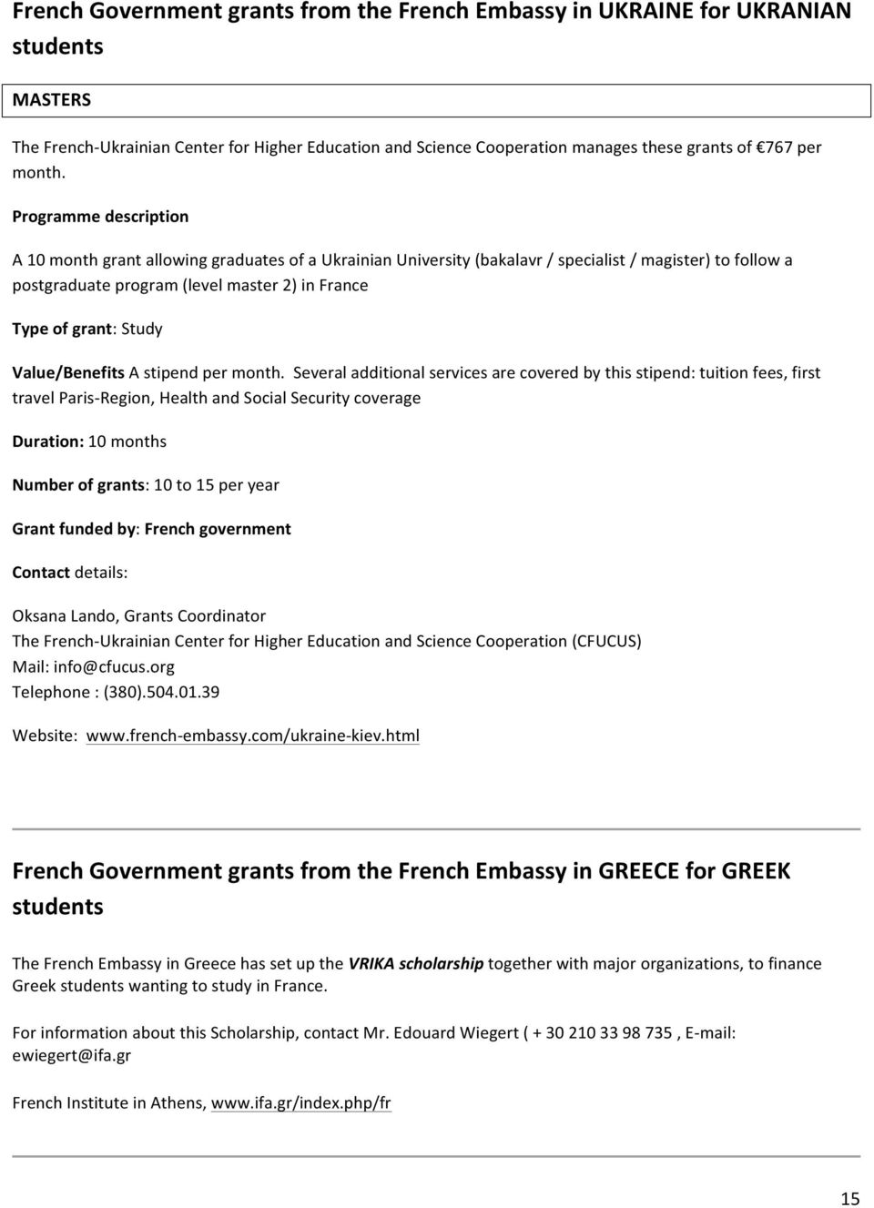 Programme description A 10 month grant allowing graduates of a Ukrainian University (bakalavr / specialist / magister) to follow a postgraduate program (level master 2) in France Type of grant: Study