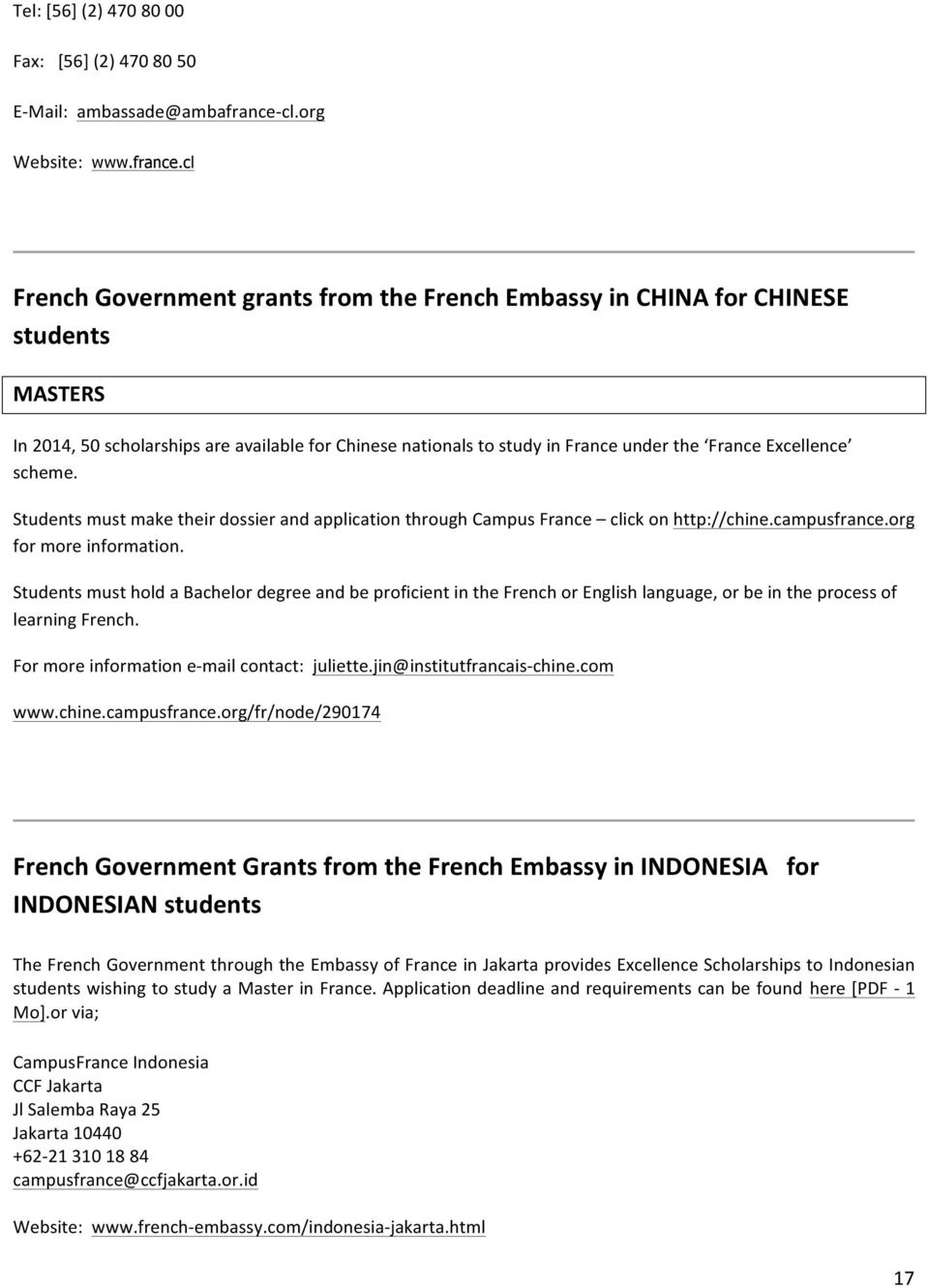 cl French Government grants from the French Embassy in CHINA for CHINESE students MASTERS In 2014, 50 scholarships are available for Chinese nationals to study in France under the France Excellence
