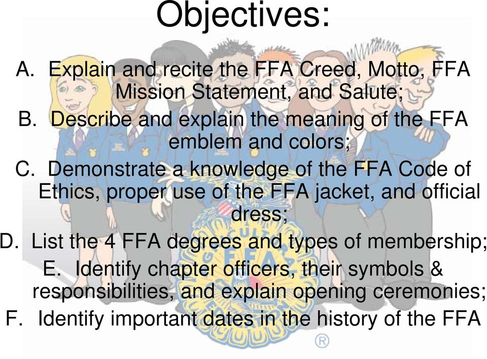Demonstrate a knowledge of the FFA Code of Ethics, proper use of the FFA jacket, and official dress; D.