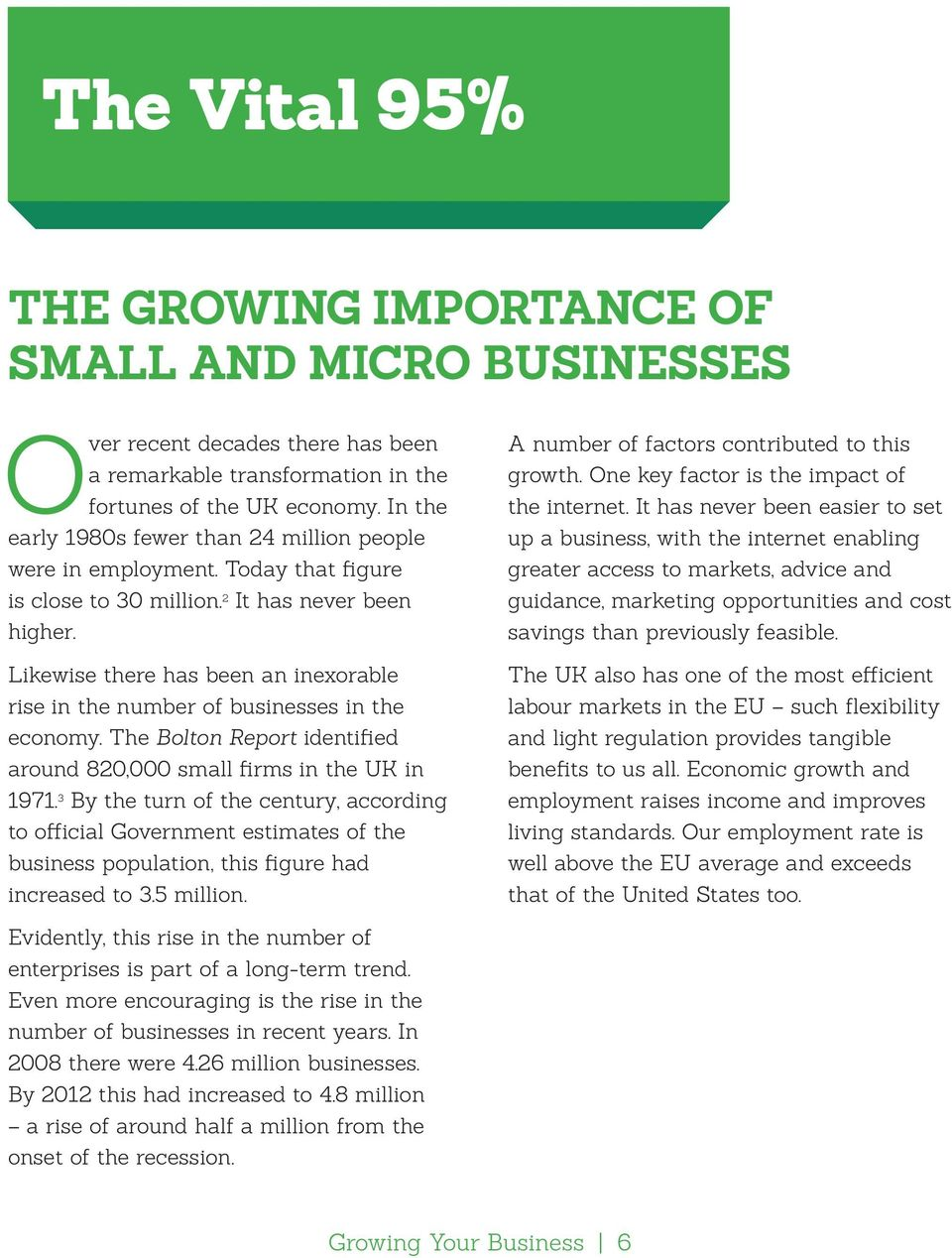 Likewise there has been an inexorable rise in the number of businesses in the economy. The Bolton Report identified around 820,000 small firms in the UK in 1971.