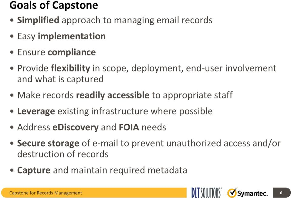 appropriate staff Leverage existing infrastructure where possible Address ediscovery and FOIA needs Secure storage of