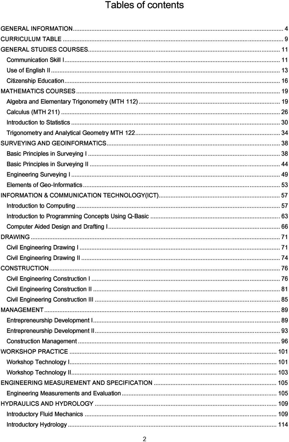 .. 38 Basic Principles in Surveying I... 38 Basic Principles in Surveying II... 44 Engineering Surveying I... 49 Elements of Geo-Informatics... 53 INFORMATION & COMMUNICATION TECHNOLOGY(ICT).