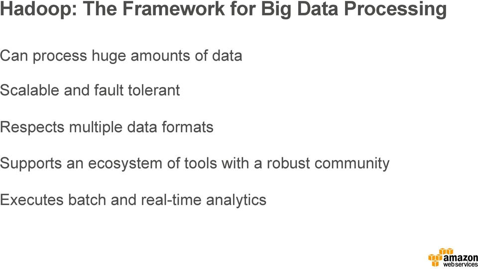 multiple data formats Supports an ecosystem of tools with